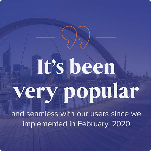 It's been very popular and seamless with our users since we implemented in February, 2020